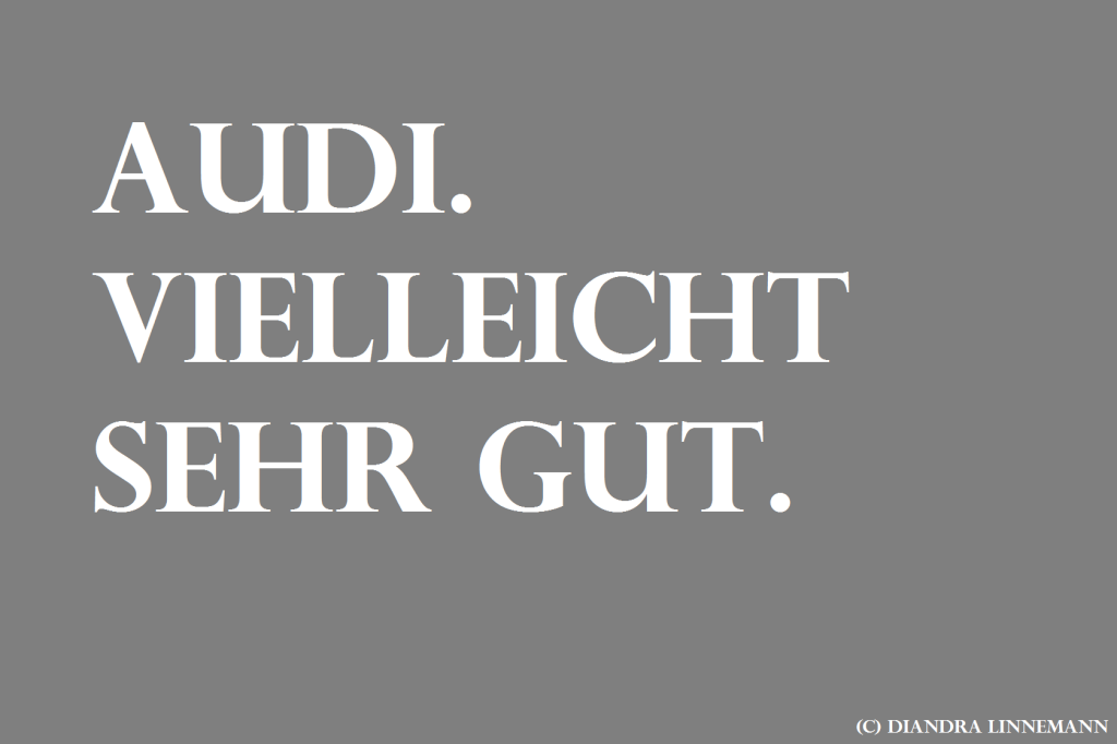 """Grauer Hintergrund, weiße Schrift: """"Audi. Vielleicht sehr gut."""""""