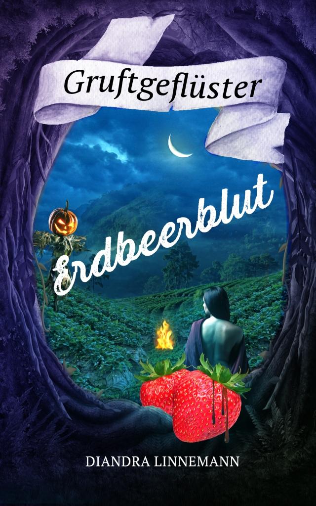 """Cover """"Gruftgeflüster 4:Erdbeerblut"""" mit Rahmen aus finsteren Bäumen, im Zentrum nächtliche Felder und bewaldete Hügel, links eine dämonische Vogelscheuche, rechts eine halb bekleidete Frau in der Rückansicht. Vorne zentral im Bild Erdbeeren mit roter Flüssigkeit."""